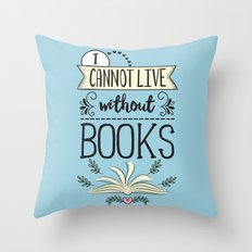 I Cannot Live Without Books - Blue Throw Pillow