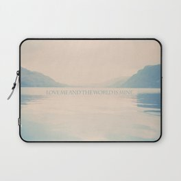 Love me and the world is mine.  Laptop Sleeve