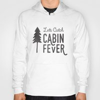 cabin Hoodies featuring CABIN FEVER by cabin supply co