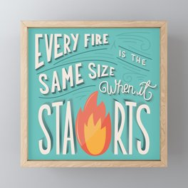 Every fire is the same size when it starts hand lettering typography modern poster design Framed Mini Art Print