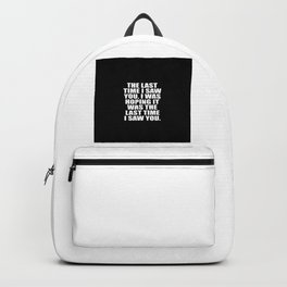 the last time i saw you funny quote Backpack