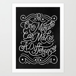 One minute can make a difference Art Print