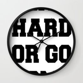 PLAY HARD OR GO HOME Wall Clock