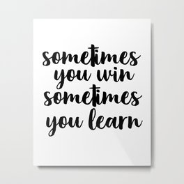 Sometimes You Win Sometimes You Learn, Motivational Quote, Inspirational Quote, Typography Art Metal Print
