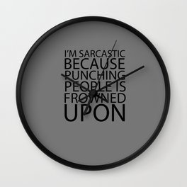 I'm Sarcastic Because Punching People Is Frowned Upon Wall Clock