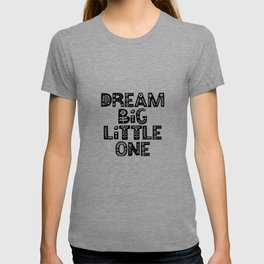 Dream Big Little One inspirational nursery art black and white typography poster home wall decor T-shirt