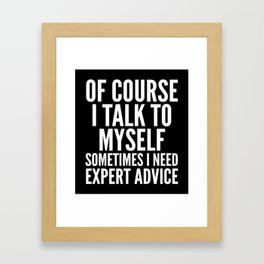 Of Course I Talk To Myself Sometimes I Need Expert Advice (Black & White) Framed Art Print