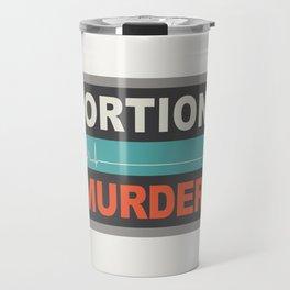 Abortion Is Murder Travel Mug
