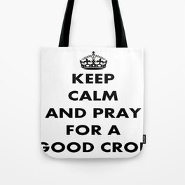 Keep Calm and Pray For a Good Crop Tote Bag