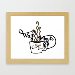 Wait - Coffee First Framed Art Print