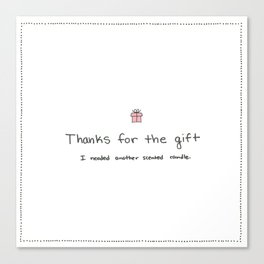 Passive Aggressive Greeting Card: Thanks for the gift Canvas Print