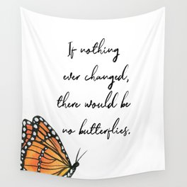 If Nothing Ever Changed, There Would Be No Butterflies Wall Tapestry