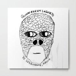 Quiero ser un lagarto | I wanna be a lizzard Metal Print