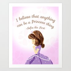 Believe That Anything Can Be a Princess Thing - Sofia The First Art Print