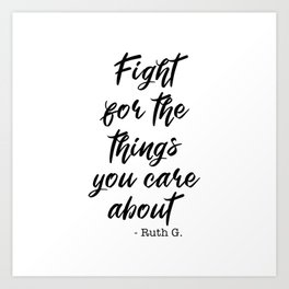 Fight for the things you care bout - Ruth Bader Ginsburg Art Print
