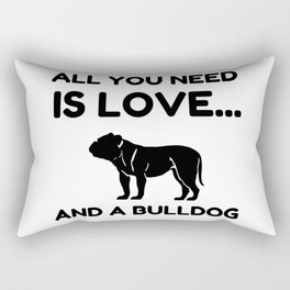 All You Need Is Love And A BullDog Fun Rectangular Pillow
