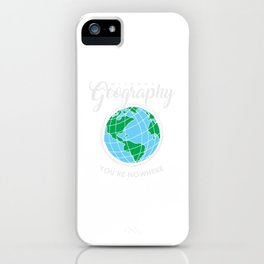 Without Geography You're Nowhere Globe Geography Teacher iPhone Case