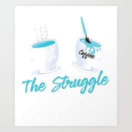 The Struggle Is Real Coffee Lover Espresso Latte Design Art Print