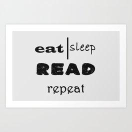 Eat, sleep, read, repeat Art Print