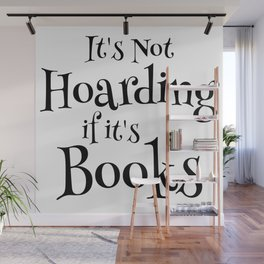 It's Not Hoarding If It's Books - Funny Quote for Book Lovers Wall Mural