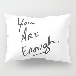 You are enough. Pillow Sham
