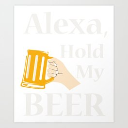 Alexa, stop my beer! Art Print