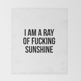 I Am a Ray of Fucking Sunshine Throw Blanket
