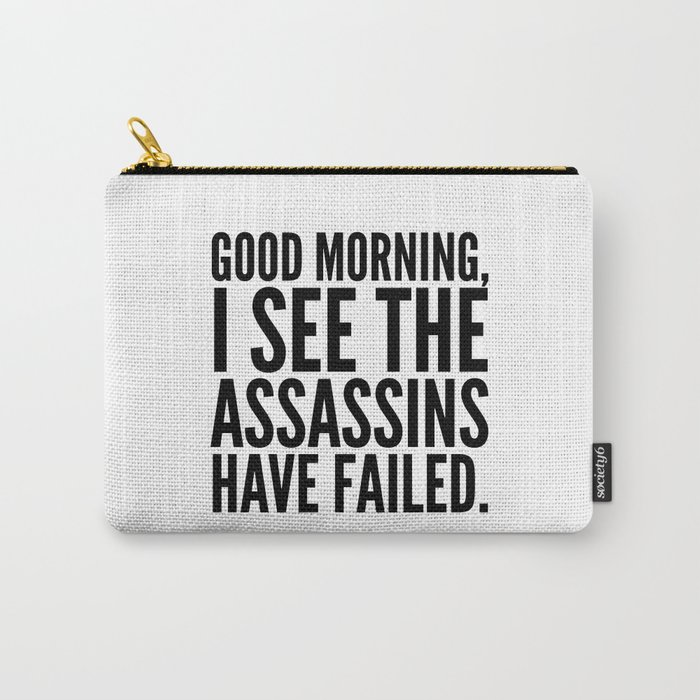 Good morning, I see the assassins have failed. Carry-All Pouch
