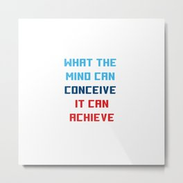 What the mind can conceive, it can achieve Metal Print