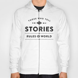 Those who tell the Stories, Rule the World. Hoody
