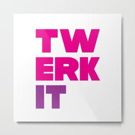 Twerk It Metal Print
