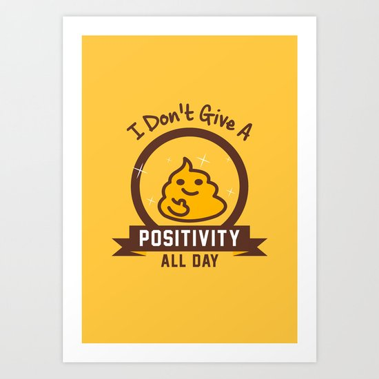 I Don't Give a Shit :) Art Print