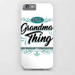Grandmother It's a Grandma Thing You Wouldn't Understand Family Fun Grammy Granny Nana iPhone Case