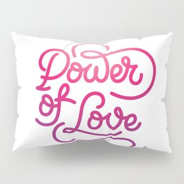 Power of Love hand made lettering motivational quote in original calligraphic style Pillow Sham