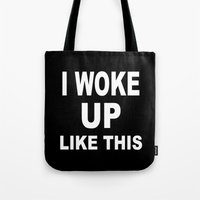 i woke up like this Tote Bags featuring I Woke Up Like This by Poppo Inc.