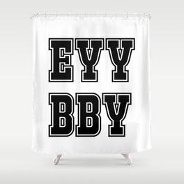 EYY BBY Shower Curtain