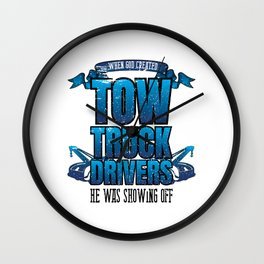 Funny God Created Tow Truck Drivers Showing Off Wall Clock