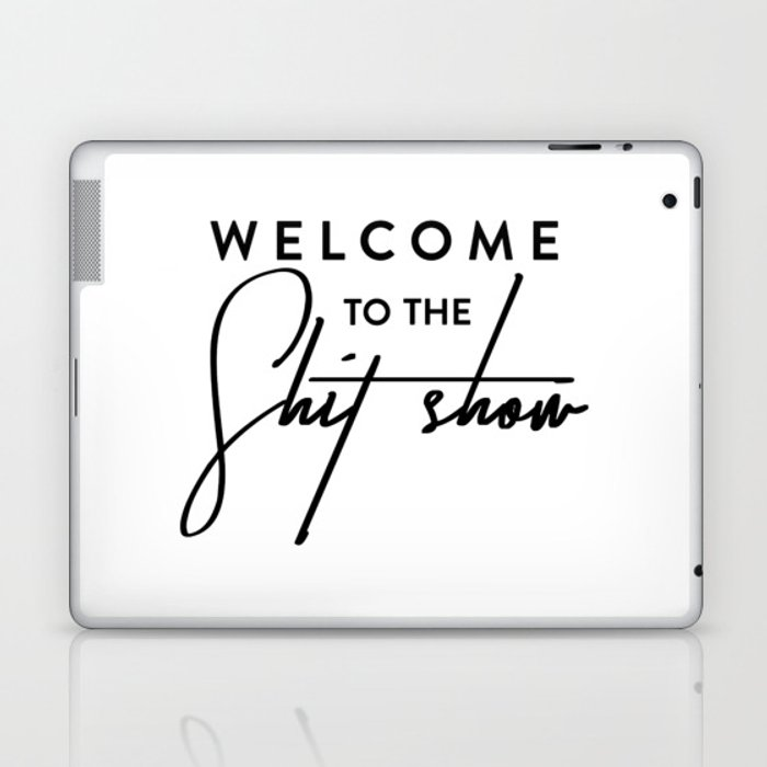 Welcome to the shit-show funny quote Laptop & iPad Skin