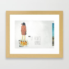 It Always Happens   Collage Framed Art Print