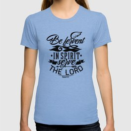 Never be lacking in zeal, but keep your spiritual fervor, serving the Lord T-shirt