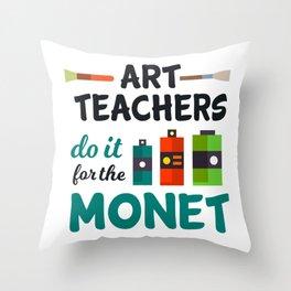 Art Teachers Do It For The Monet   Art Artist Throw Pillow