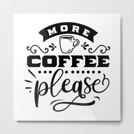 More coffee please - Funny hand drawn quotes illustration. Funny humor. Life sayings. Sarcastic funny quotes. Metal Print