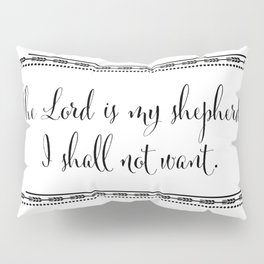 The Lord is my Shepherd, I Shall Not Want Pillow Sham