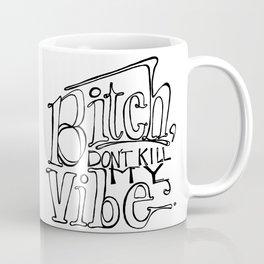 Bitch, Don't Kill My Vibe Coffee Mug