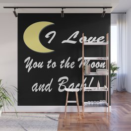 I Love You To The Moon And Back! Great Love, Graphic Design Wall Mural