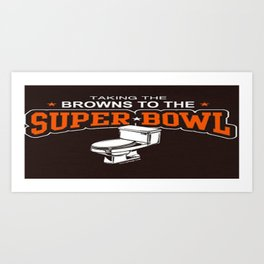 Browns to the Toilet Bowl Art Print
