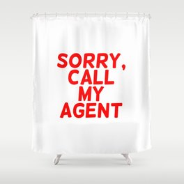 Sorry, call my agent. Shower Curtain