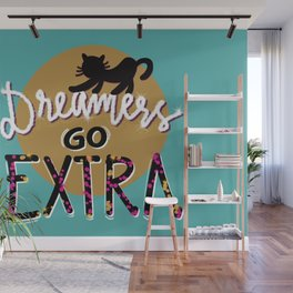 Dreamers go extra Wall Mural
