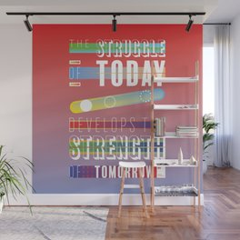 The struggle of today develops the strength of tomorrow Wall Mural