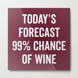 Chance Of Wine Funny Quote Metal Print